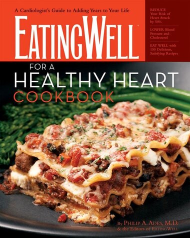 Eatingwell For A Healthy Heart Cookbook: 175 Delicious Recipes For Joyful Heart Smart Eating by Philip Ades