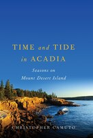 Time And Tide In Acadia: Seasons On Mount Desert Island