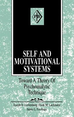 Book Self and Motivational Systems: Towards A Theory of Psychoanalytic Technique by Joseph D. Lichtenberg