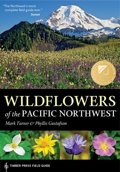 Wildflowers Of the Pacific Northwest: Timber Press Field Guide by Mark Turner