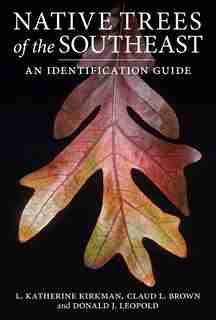 Native Trees Of The Southeast: An Identification Guide by L. Katherine Kirkman