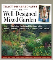 The Well-Designed Mixed Garden: Building Beds And Borders With Trees, Shrubs, Perennials, Annuals…