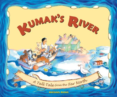 Kumak's River: A Tall Tale From The Far North by Michael Bania