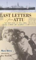 Last Letters From Attu: The True Story Of Etta Jones, Alaska Pioneer And Japanese Pow