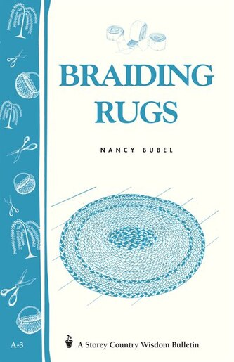 Braiding Rugs: A Storey Country Wisdom Bulletin A-03 by Nancy Bubel