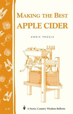 Book Making the Best Apple Cider: Storey Country Wisdom Bulletin A-47 by Annie Proulx