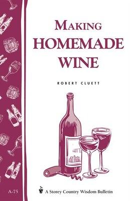 Book Making Homemade Wine: Storey's Country Wisdom Bulletin A-75 by Robert Cluett
