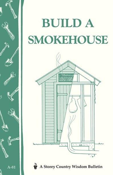 Build A Smokehouse: Storey Country Wisdom Bulletin A-81 by Ed Epstein