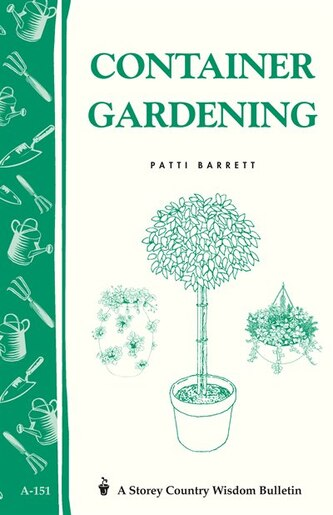 Container Gardening: Storey Country Wisdom Bulletin A-151 by Patricia R. Barrett