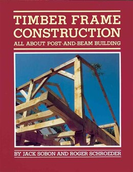 Book Timber Frame Construction: All About Post-and-Beam Building by Jack A. Sobon