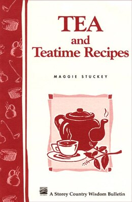 Book Tea and Teatime Recipes: Storey's Country Wisdom Bulletin A-174 by Maggie Stuckey