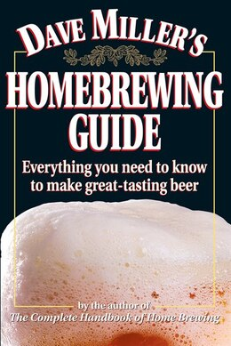 Book Dave Miller's Homebrewing Guide: Everything You Need to Know to Make Great-Tasting Beer by Dave Miller
