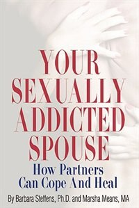 Your Sexually Addicted Spouse: How Partners Can Cope and Heal by Barbara Steffens