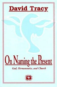 On Naming the Present: Reflections on Catholicism, Hermeneutics, and the Church