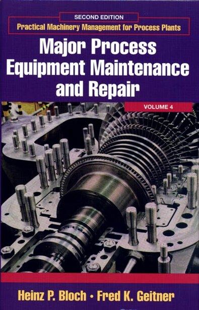 Major Process Equipment Maintenance And Repair: Volume 4: Major Process Equipment Maintenance And Repair by Heinz P. Bloch