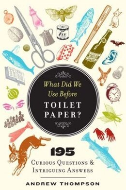 Book WHAT DID WE USE BEFORE TOILET PAPER by Thompson Andrew