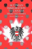 Austrian Immigration To Canada: Selected Essays