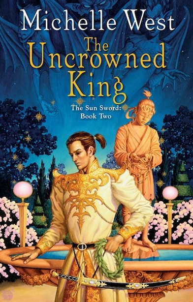 The Uncrowned King: The Sun Sword #2 by Michelle West