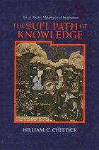 The Sufi Path of Knowledge: Ibn al-Arabi's Metaphysics of Imagination