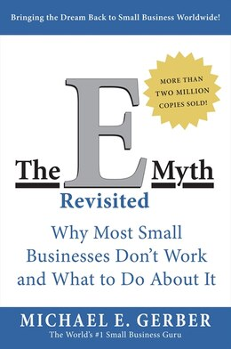 Book The E-myth Revisited: Why Most Small Businesses Don't Work and What to Do About It by Michael E. Gerber