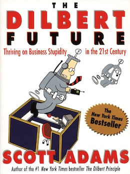 Book The Dilbert Future: Thriving on Business Stupidity in the 21st Century by Scott Adams