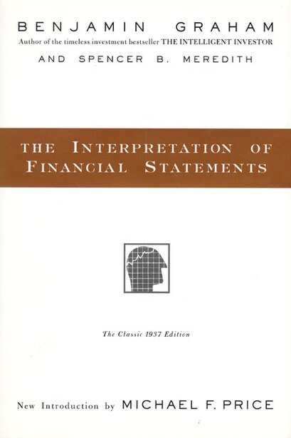 The Interpretation Of Financial Statements: The Classic 1937 Edition by Benjamin Graham