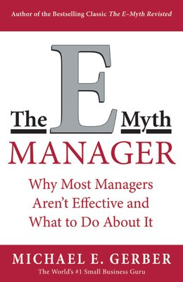 Book The E-myth Manager: Why Most Managers Don't Work and What to Do About It by Michael E. Gerber
