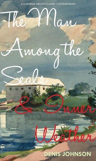 The Man Among the Seals & Inner Weather de Denis Johnson