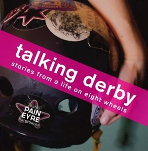 Talking Derby: Stories From A Life On Eight Wheels by Kate Hargreaves