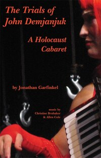 The Trials of John Demjanjuk: A Holocaust Cabaret