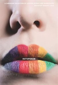 Outspoken: A Canadian Collection of Lesbian Scenes and Monologues by Susan G. Cole
