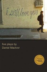 I Still Love You: Five Plays by Daniel MacIvor