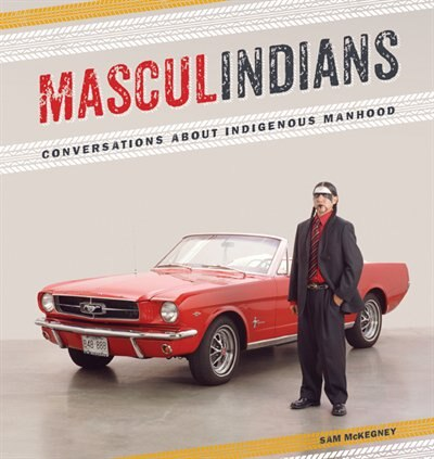 Masculindians: Conversations about Indigenous Manhood by Sam Mckegney