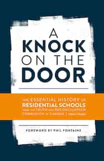A Knock on the Door: The Essential History of Residential Schools from the Truth and Reconciliation Commission of Canada by Phil Truth and Reconciliation Commission of Canada