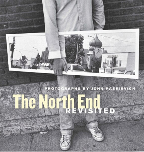 The North End Revisited: Photographs by John Paskievich by John Paskievich