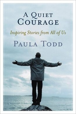 Book A Quiet Courage: Inspiring Stories from All of Us by Paula Todd