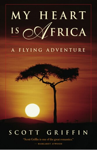 my heart is africa a flying adventure book by scott griffin