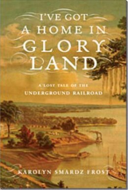 Book Ive Got a Home in Glory Land: A Lost Tale of the Underground Railroad by Karolyn Smardz Frost