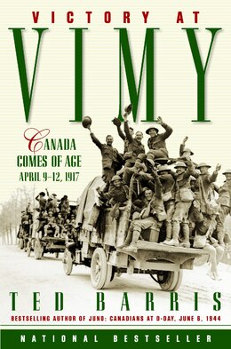Book Victory At Vimy: Canada Comes of Age, April 9-12, 1917 by Ted Barris