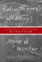 Reinventing Gravity: A Physicist Goes Beyond Einstein