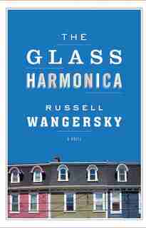 The Glass Harmonica: A Novel by Russell Wangersky