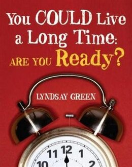 Book You Could Live a Long Time: Are You Ready? by Lyndsay Green