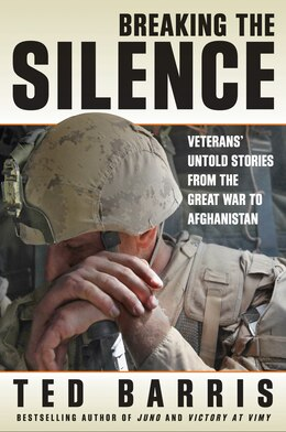 Book Breaking the Silence: Veterans Untold Stories from the Great War to Afghanistan by Ted Barris