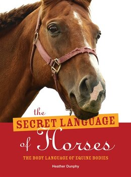 Book The Secret Language of Horses: The Body Language of Equine Bodies by Heather Dunphy