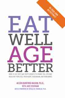 Eat Well, Age Better: How to use diet and supplements to guard the lifelong health of your eyes, your heart, your brain, by Aileen Burford-mason