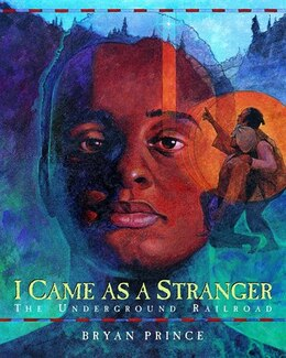 Book I Came As A Stranger: The Underground Railroad by Bryan Prince