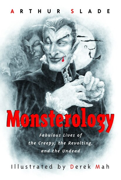 Monsterology: Fabulous Lives of the Creepy, the Revolting, and the Undead by Arthur Slade