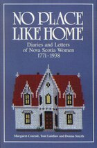 No Place Like Home: Diaries And Letters Of Nova Scotia Women 1771-1938