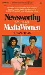 Newsworthy: The Lives of Media Women by Susan Crean