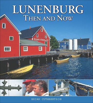 Lunenburg: Then and Now by Brian Cuthbertson